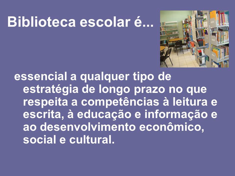 Biblioteca escolar é... essencial a qualquer tipo de estratégia de longo prazo no que respeita a competências à leitura e escrita, à educação e inform