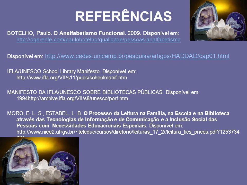 REFERÊNCIAS BOTELHO, Paulo. O Analfabetismo Funcional. 2009. Disponível em: http://ogerente.com/paulobotelho/qualidade/pessoas-analfabetismo http://og