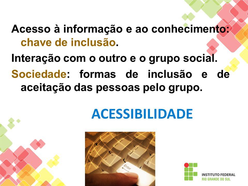 Acesso à informação e ao conhecimento: chave de inclusão. Interação com o outro e o grupo social. Sociedade: formas de inclusão e de aceitação das pes