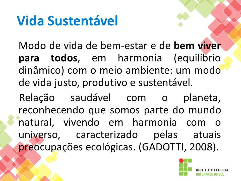 Vida Sustentável Modo de vida de bem-estar e de bem viver para todos, em harmonia (equilíbrio dinâmico) com o meio ambiente: um modo de vida justo, pr