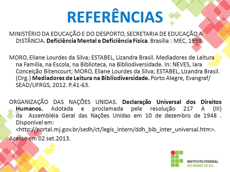 REFERÊNCIAS MINISTÉRIO DA EDUCAÇÃO E DO DESPORTO, SECRETARIA DE EDUCAÇÃO A DISTÂNCIA. Deficiência Mental e Deficiência Física. Brasília : MEC, 1998. M