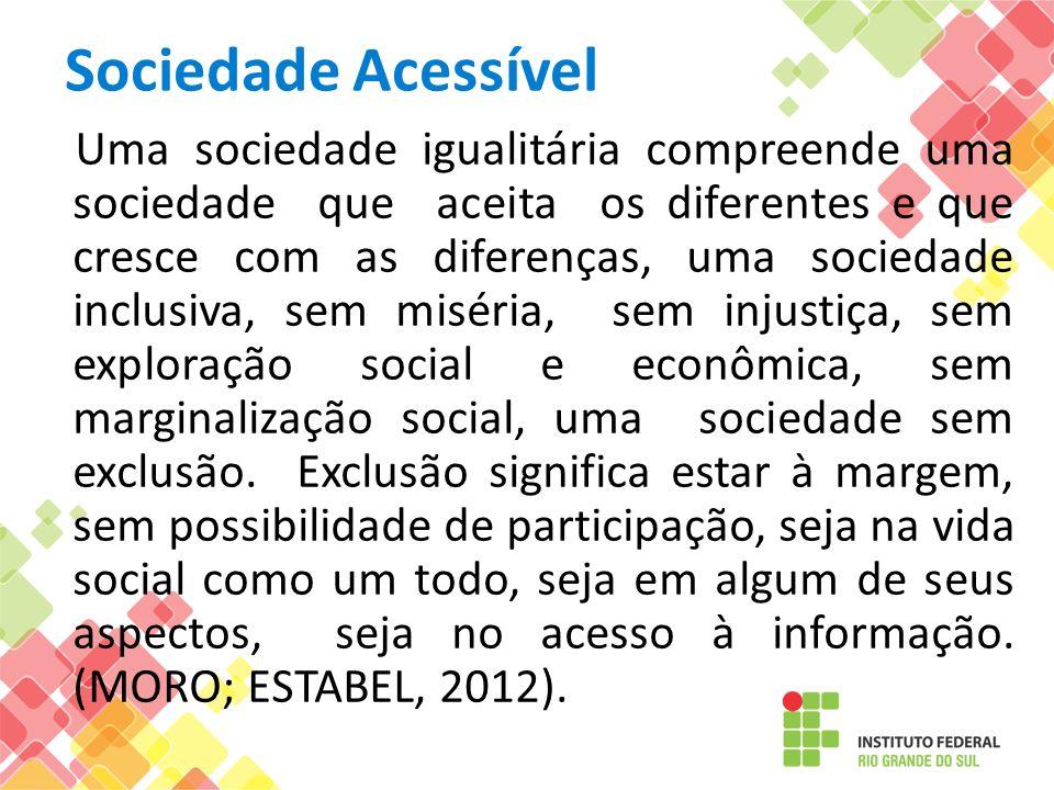 Sociedade Acessível Uma sociedade igualitária compreende uma sociedade que aceita os diferentes e que cresce com as diferenças, uma sociedade inclusiv