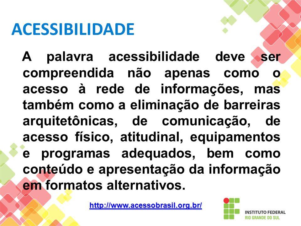 A palavra acessibilidade deve ser compreendida não apenas como o acesso à rede de informações, mas também como a eliminação de barreiras arquitetônica