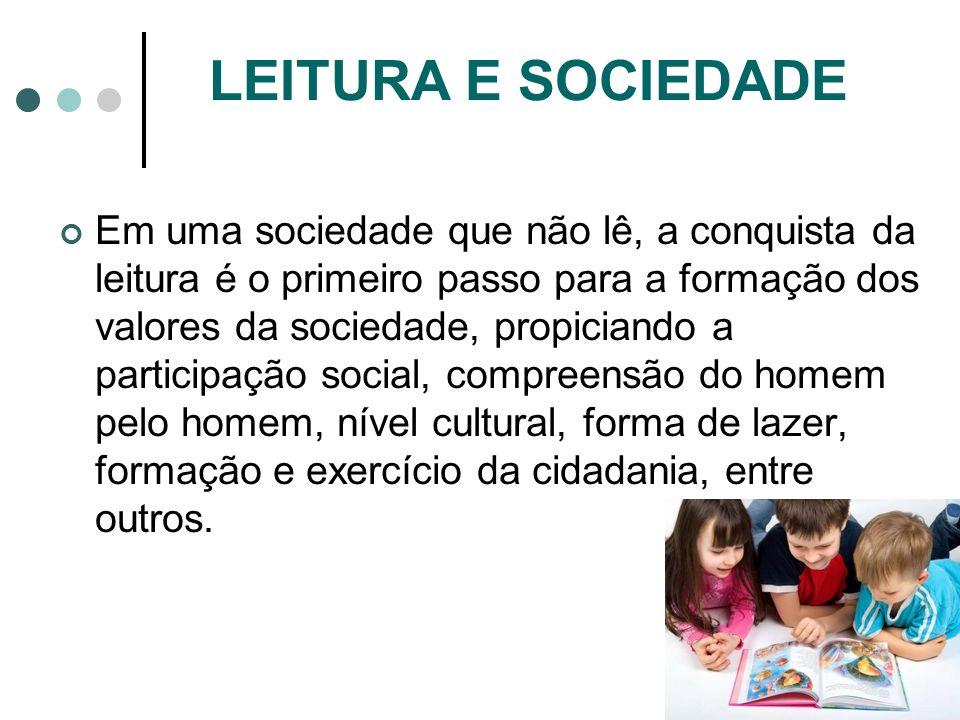 Em uma sociedade que não lê, a conquista da leitura é o primeiro passo para a formação dos valores da sociedade, propiciando a participação social, co