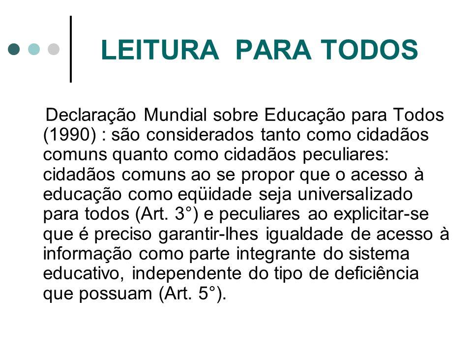 LEITURA PARA TODOS Declaração Mundial sobre Educação para Todos (1990) : são considerados tanto como cidadãos comuns quanto como cidadãos peculiares: