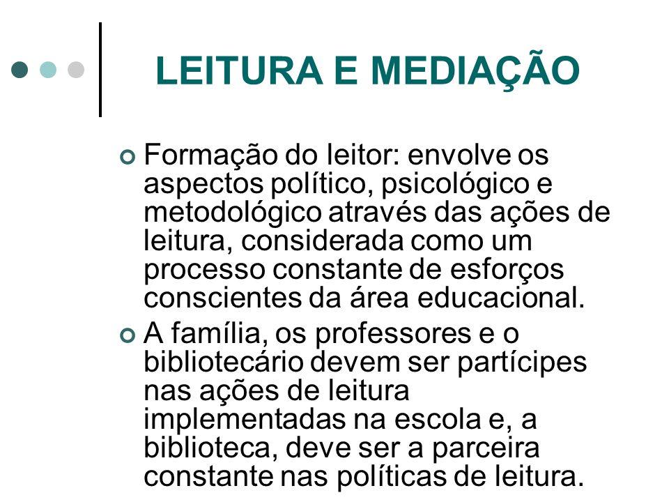 Formação do leitor: envolve os aspectos político, psicológico e metodológico através das ações de leitura, considerada como um processo constante de e