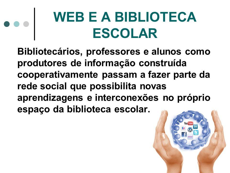 Bibliotecários, professores e alunos como produtores de informação construída cooperativamente passam a fazer parte da rede social que possibilita nov