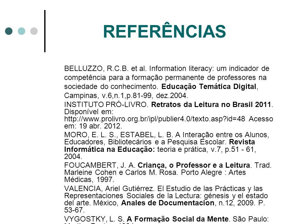 REFERÊNCIAS BELLUZZO, R.C.B. et al. Information literacy: um indicador de competência para a formação permanente de professores na sociedade do conhec