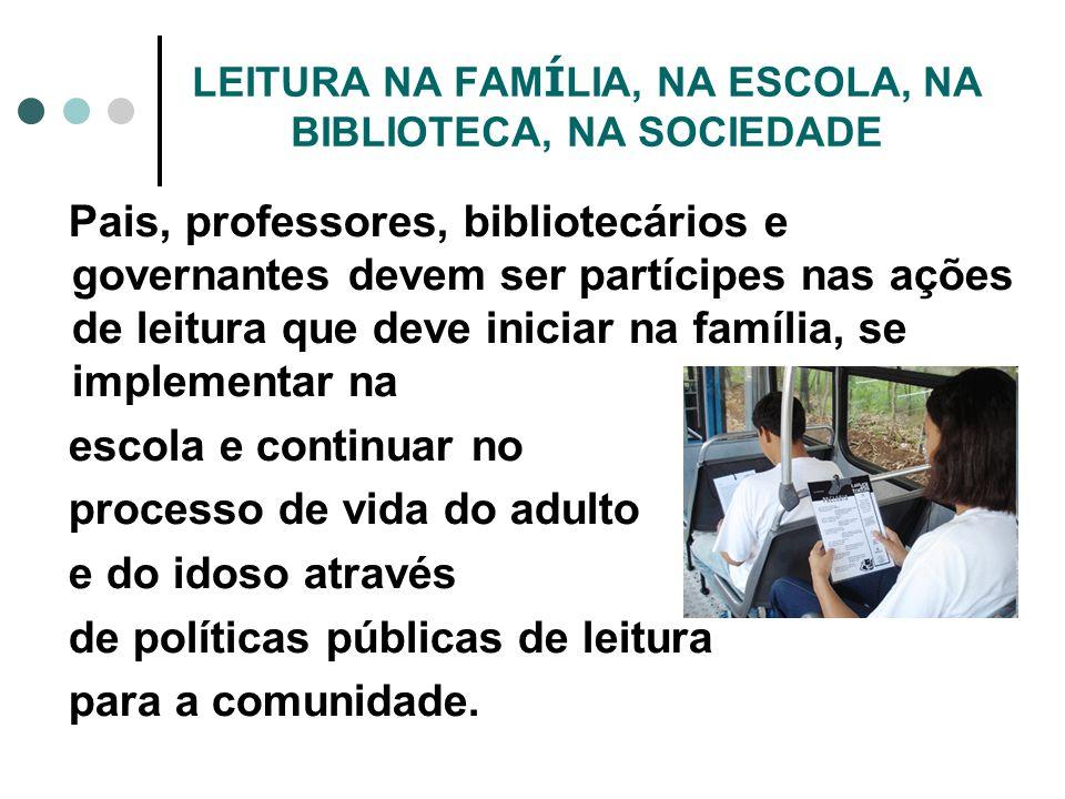 LEITURA NA FAM Í LIA, NA ESCOLA, NA BIBLIOTECA, NA SOCIEDADE Pais, professores, bibliotecários e governantes devem ser partícipes nas ações de leitura