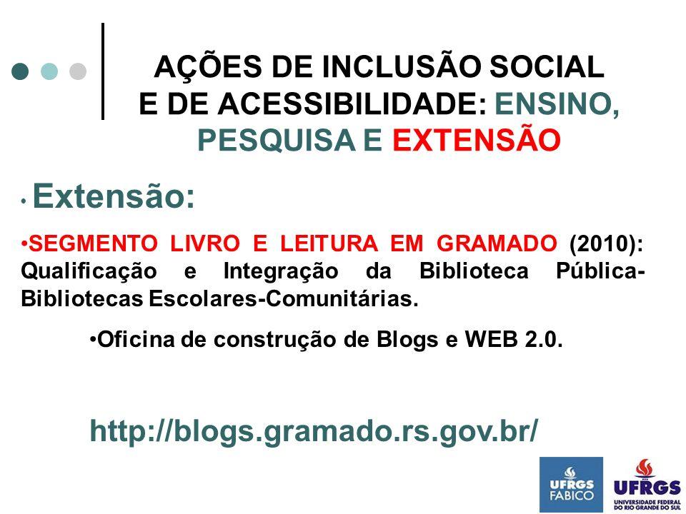 AÇÕES DE INCLUSÃO SOCIAL E DE ACESSIBILIDADE: ENSINO, PESQUISA E EXTENSÃO Extensão: SEGMENTO LIVRO E LEITURA EM GRAMADO (2010): Qualificação e Integra