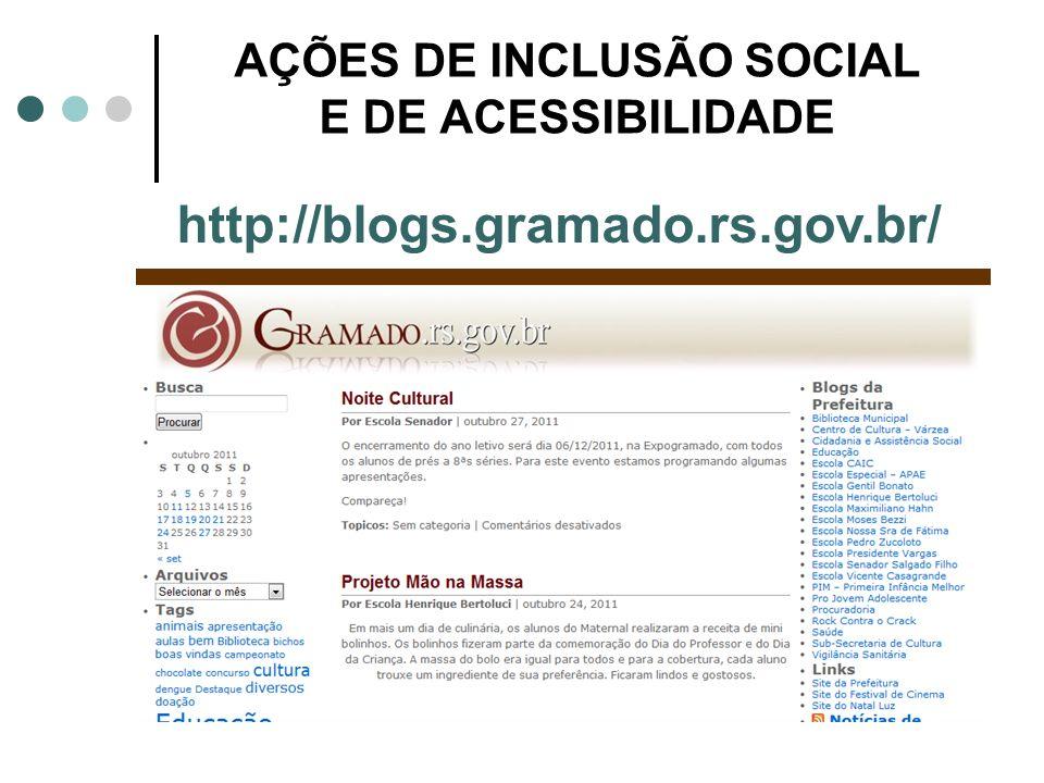 AÇÕES DE INCLUSÃO SOCIAL E DE ACESSIBILIDADE http://blogs.gramado.rs.gov.br/