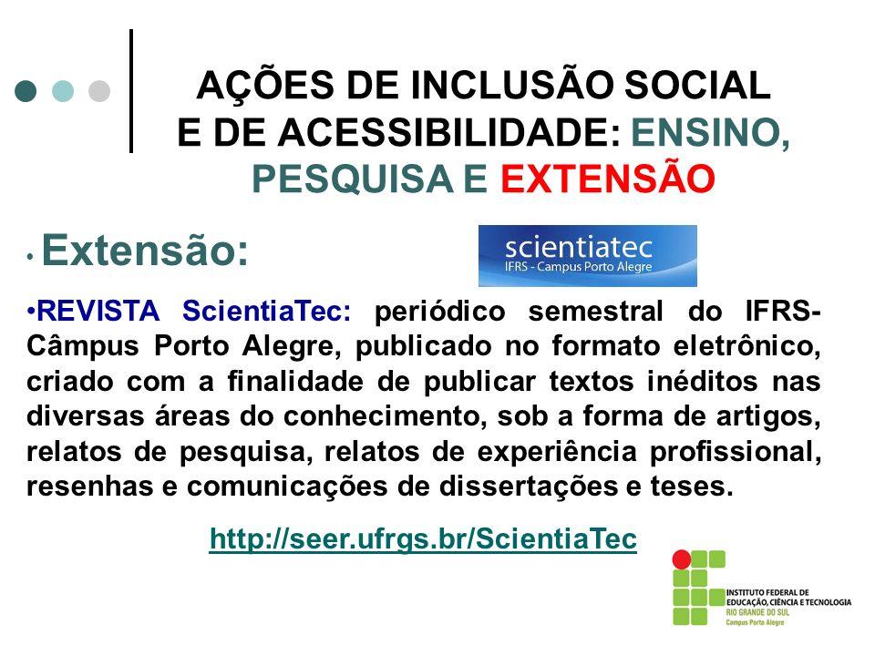 AÇÕES DE INCLUSÃO SOCIAL E DE ACESSIBILIDADE: ENSINO, PESQUISA E EXTENSÃO Extensão: REVISTA ScientiaTec: periódico semestral do IFRS- Câmpus Porto Ale