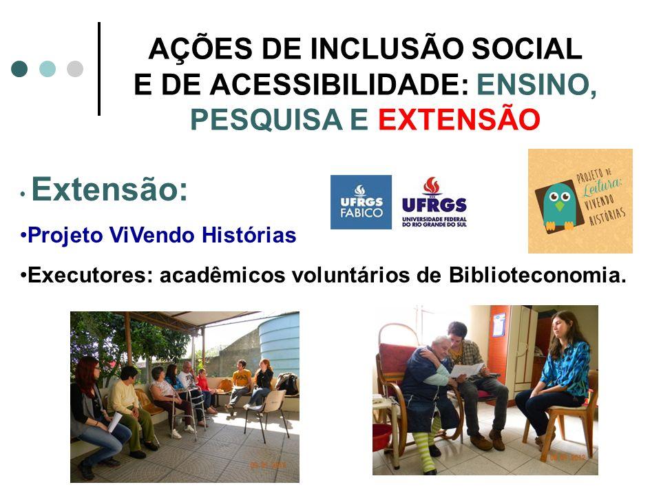 AÇÕES DE INCLUSÃO SOCIAL E DE ACESSIBILIDADE: ENSINO, PESQUISA E EXTENSÃO Extensão: Projeto ViVendo Histórias Executores: acadêmicos voluntários de Bi