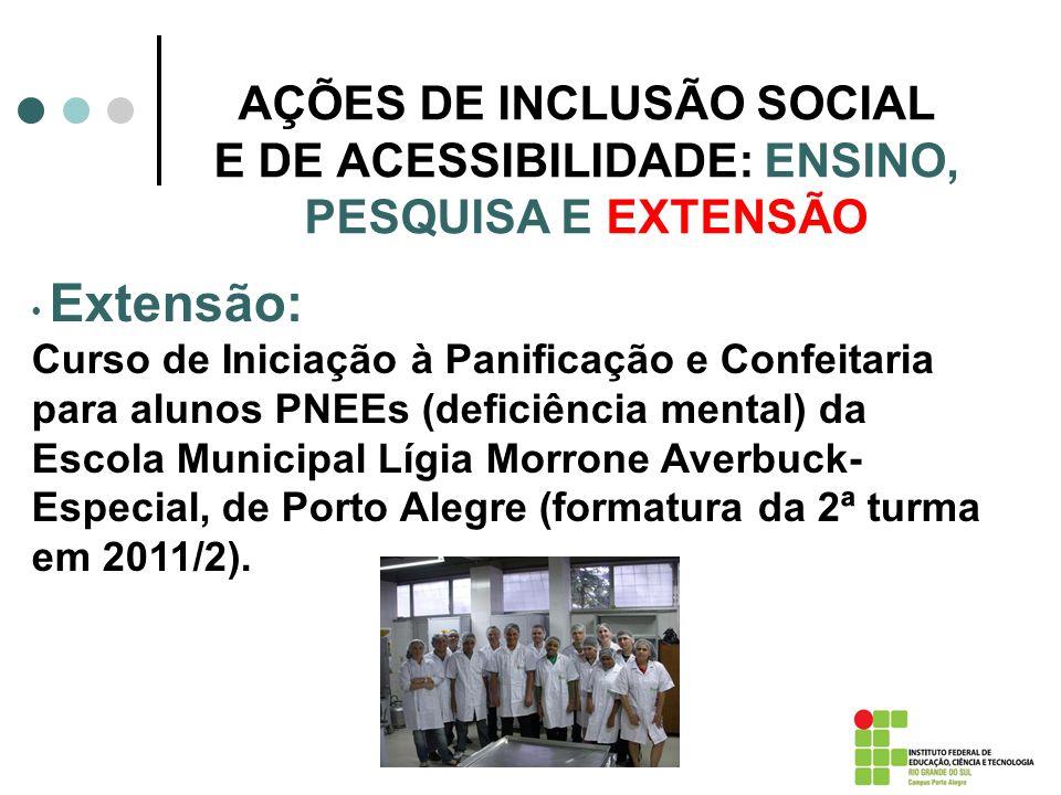 AÇÕES DE INCLUSÃO SOCIAL E DE ACESSIBILIDADE: ENSINO, PESQUISA E EXTENSÃO Extensão: Curso de Iniciação à Panificação e Confeitaria para alunos PNEEs (