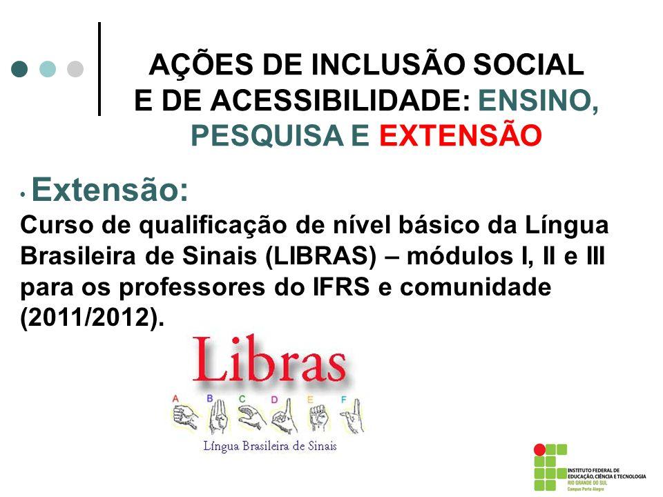 AÇÕES DE INCLUSÃO SOCIAL E DE ACESSIBILIDADE: ENSINO, PESQUISA E EXTENSÃO Extensão: Curso de qualificação de nível básico da Língua Brasileira de Sina