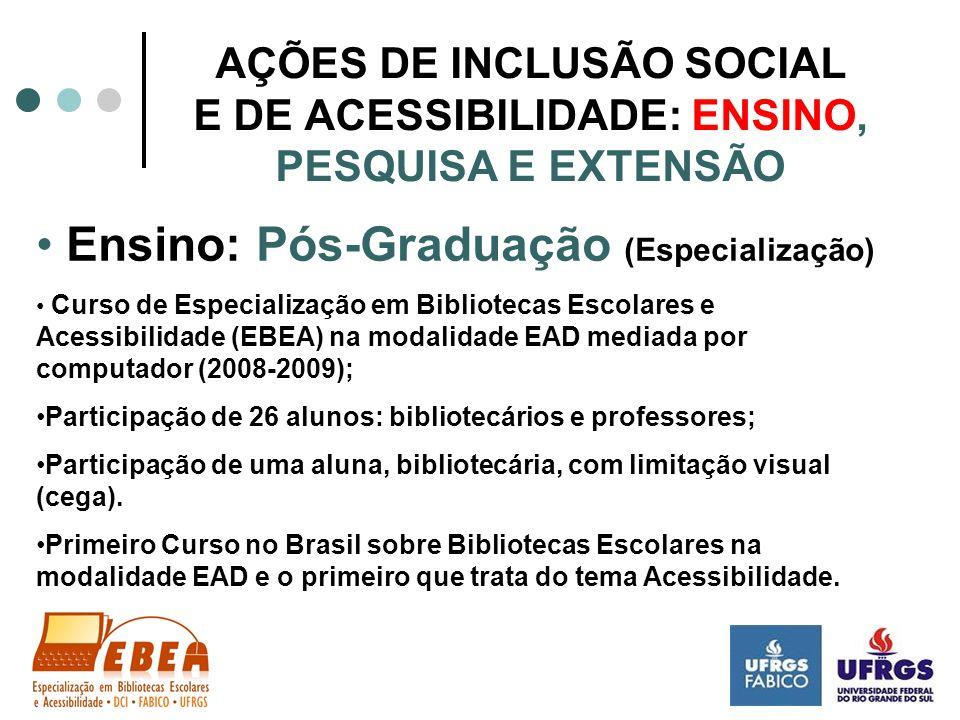 AÇÕES DE INCLUSÃO SOCIAL E DE ACESSIBILIDADE: ENSINO, PESQUISA E EXTENSÃO Ensino: Pós-Graduação (Especialização) Curso de Especialização em Biblioteca