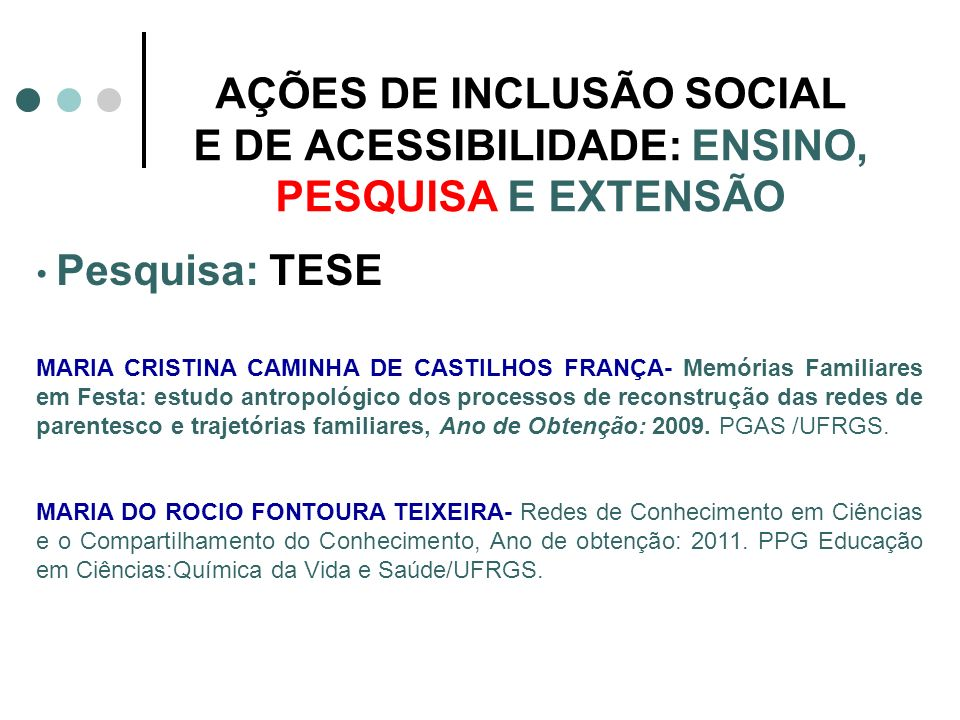 AÇÕES DE INCLUSÃO SOCIAL E DE ACESSIBILIDADE: ENSINO, PESQUISA E EXTENSÃO Pesquisa: TESE MARIA CRISTINA CAMINHA DE CASTILHOS FRANÇA- Memórias Familiar