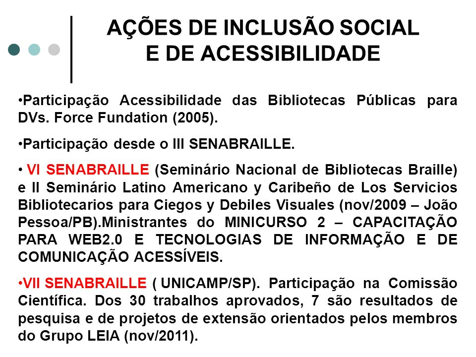 AÇÕES DE INCLUSÃO SOCIAL E DE ACESSIBILIDADE Participação Acessibilidade das Bibliotecas Públicas para DVs. Force Fundation (2005). Participação desde