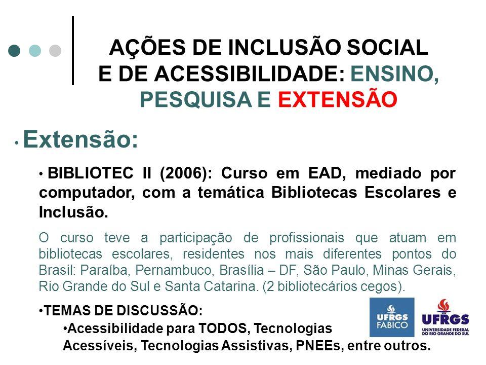 AÇÕES DE INCLUSÃO SOCIAL E DE ACESSIBILIDADE: ENSINO, PESQUISA E EXTENSÃO Extensão: CAPATEC (2009): Curso de Extensão de Capacitação de Auxiliares de Bibliotecas dos Pólos da UAB da Região Sul, na Modalidade EAD.