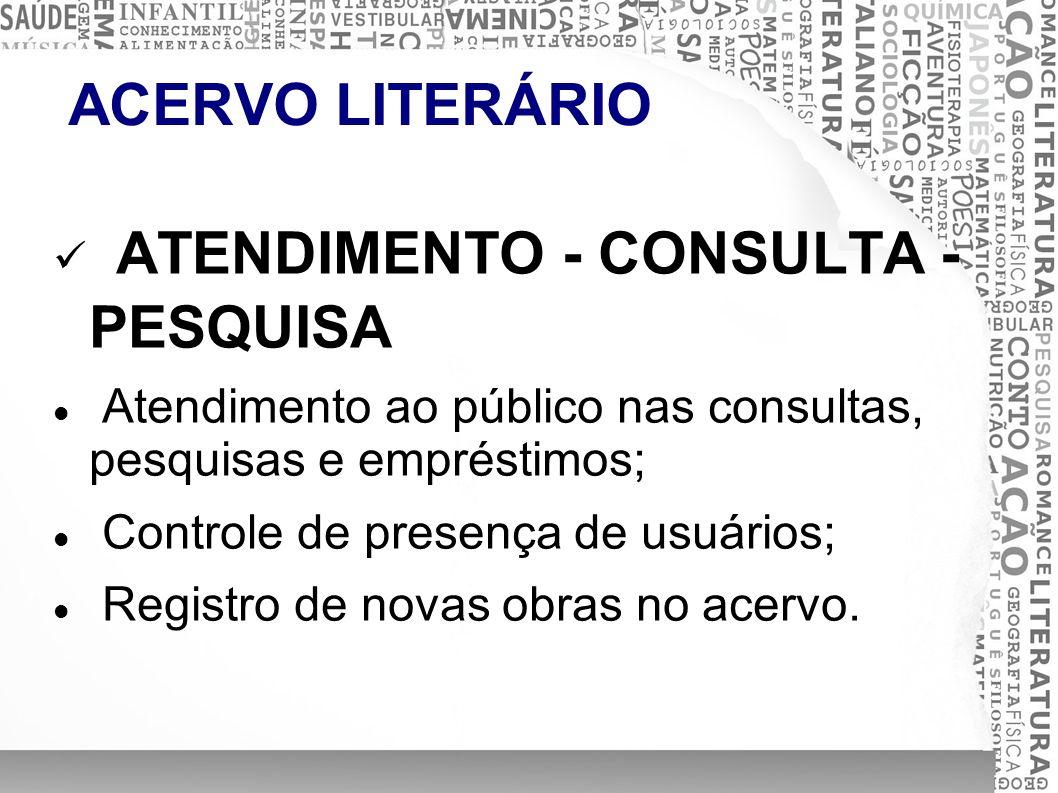 ACERVO LITERÁRIO ATENDIMENTO - CONSULTA - PESQUISA Atendimento ao público nas consultas, pesquisas e empréstimos; Controle de presença de usuários; Re
