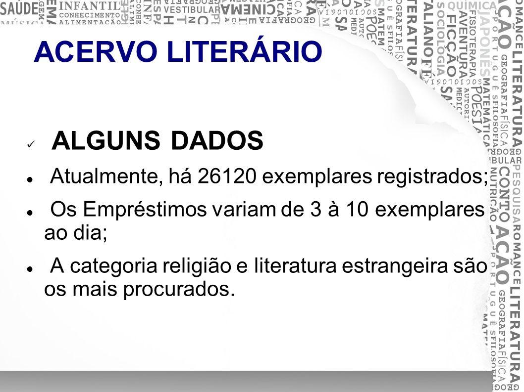 ACERVO LITERÁRIO ALGUNS DADOS Atualmente, há 26120 exemplares registrados; Os Empréstimos variam de 3 à 10 exemplares ao dia; A categoria religião e l