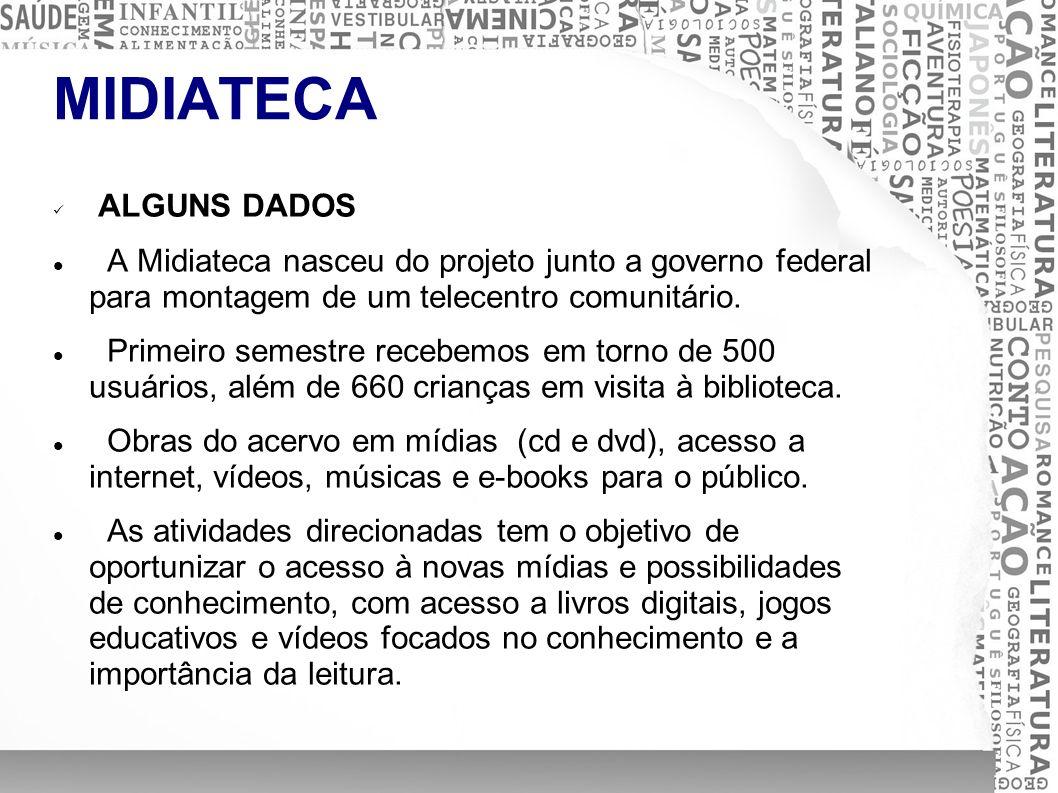 MIDIATECA ALGUNS DADOS A Midiateca nasceu do projeto junto a governo federal para montagem de um telecentro comunitário. Primeiro semestre recebemos e