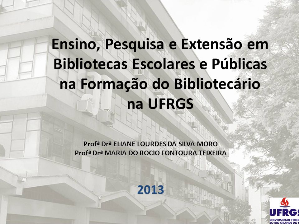 Profª Drª ELIANE LOURDES DA SILVA MORO- elianemoro23@gmail.com elianemoro23@gmail.com Profª Drª LIZANDRA BRASIL ESTABEL- lizandra.estabel@poa.ifrs.edu.br lizandra.estabel@poa.ifrs.edu.br Profª Drª MARIA DO ROCIO FONTOURA TEIXEIRA- maria.teixeira@ufrgs.br maria.teixeira@ufrgs.br
