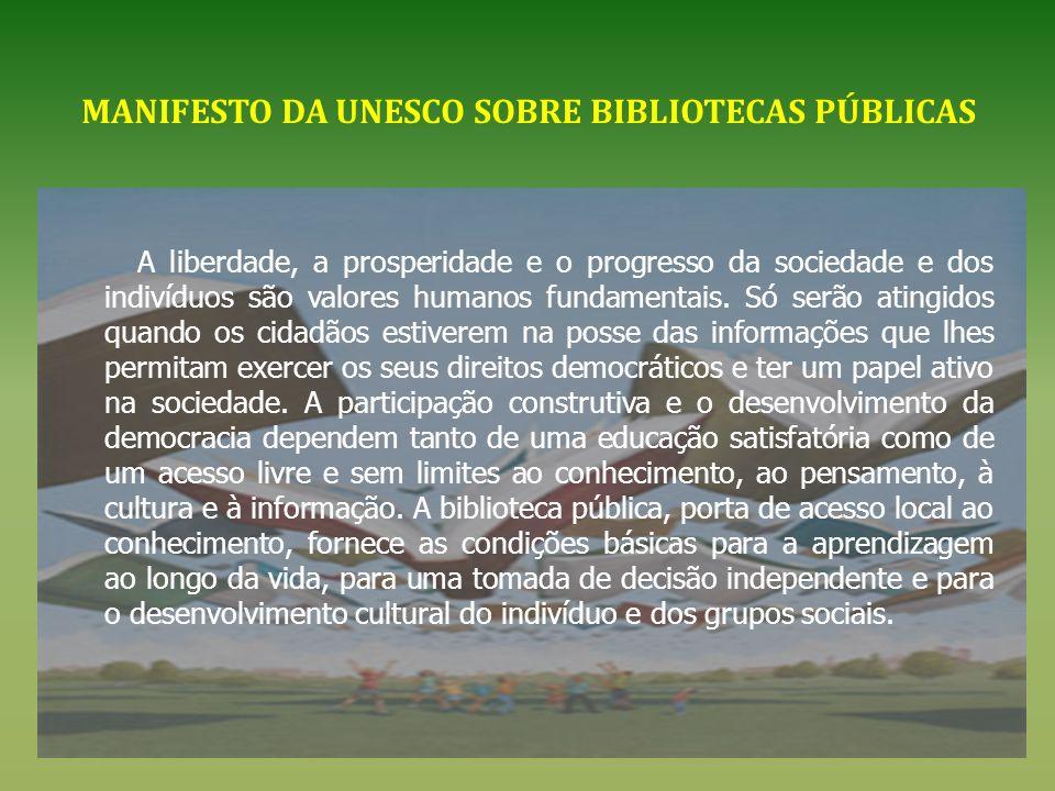 MANIFESTO DA UNESCO SOBRE BIBLIOTECAS PÚBLICAS A liberdade, a prosperidade e o progresso da sociedade e dos indivíduos são valores humanos fundamentai