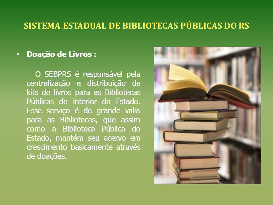 SISTEMA ESTADUAL DE BIBLIOTECAS PÚBLICAS DO RS Doação de Livros : O SEBPRS é responsável pela centralização e distribuição de kits de livros para as B