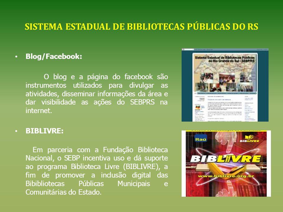 SISTEMA ESTADUAL DE BIBLIOTECAS PÚBLICAS DO RS Blog/Facebook: O blog e a página do facebook são instrumentos utilizados para divulgar as atividades, d