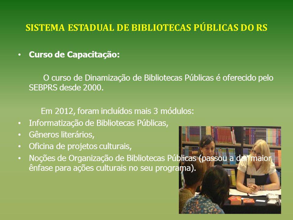 SISTEMA ESTADUAL DE BIBLIOTECAS PÚBLICAS DO RS Curso de Capacitação: O curso de Dinamização de Bibliotecas Públicas é oferecido pelo SEBPRS desde 2000