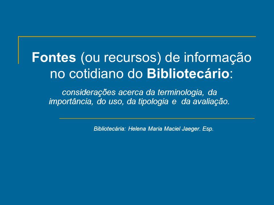 Fontes (ou recursos) de informação no cotidiano do Bibliotecário: considerações acerca da terminologia, da importância, do uso, da tipologia e da aval