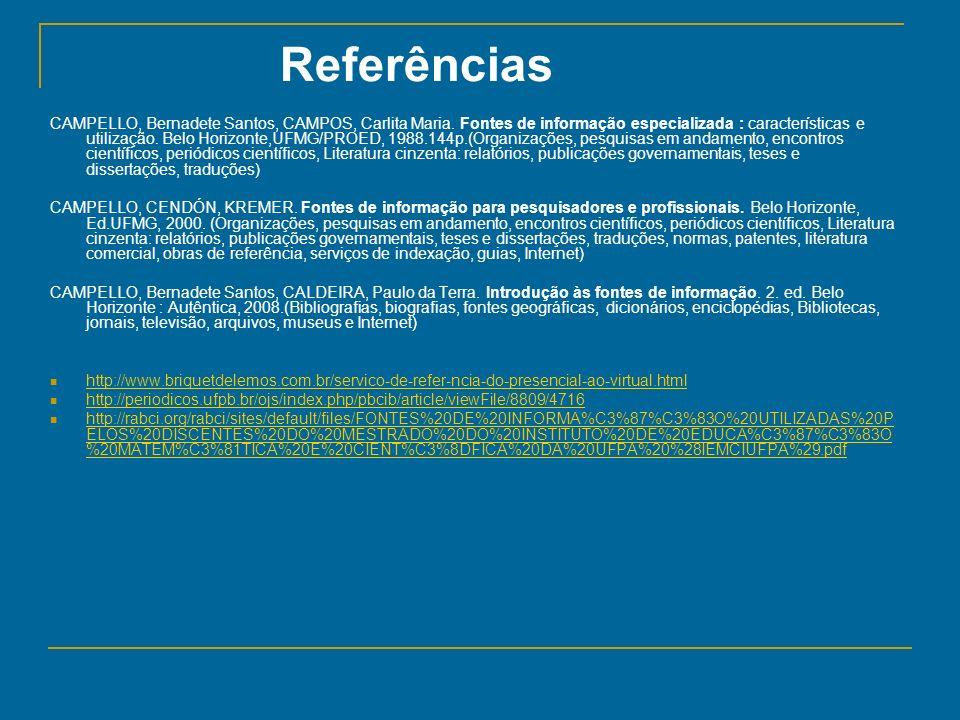 Referências CAMPELLO, Bernadete Santos, CAMPOS, Carlita Maria. Fontes de informação especializada : características e utilização. Belo Horizonte,UFMG/