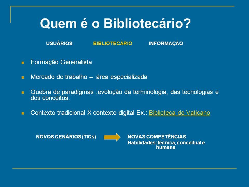 Quem é o Bibliotecário? USUÁRIOS BIBLIOTECÁRIO INFORMAÇÃO Formação Generalista Mercado de trabalho – área especializada Quebra de paradigmas :evolução