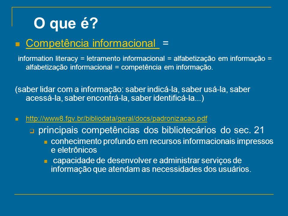 O que é? Competência informacional = Competência informacional information literacy = letramento informacional = alfabetização em informação = alfabet