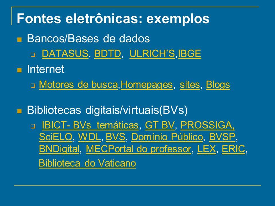 Fontes eletrônicas: exemplos Bancos/Bases de dados DATASUS, BDTD, ULRICHS,IBGEDATASUSBDTDULRICHSIBGE Internet Motores de busca,Homepages, sites, Blogs