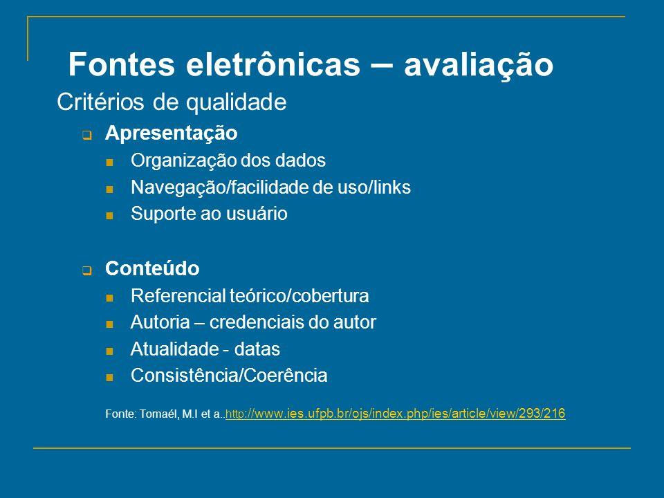 Fontes eletrônicas – avaliação Critérios de qualidade Apresentação Organização dos dados Navegação/facilidade de uso/links Suporte ao usuário Conteúdo