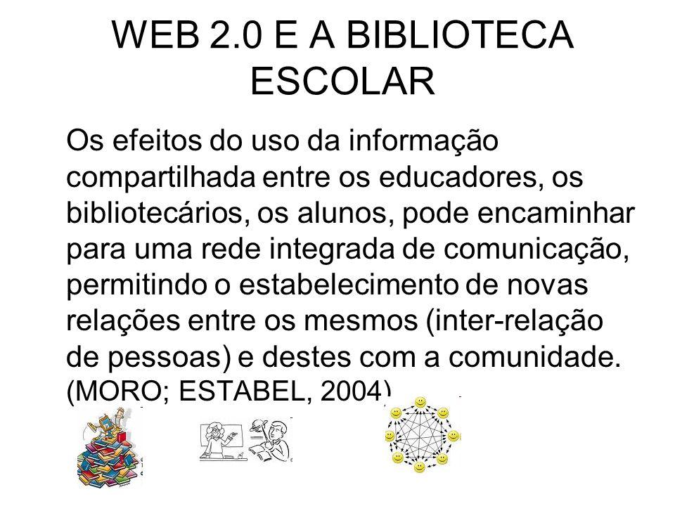 WEB 2.0 E A BIBLIOTECA ESCOLAR Os efeitos do uso da informação compartilhada entre os educadores, os bibliotecários, os alunos, pode encaminhar para u