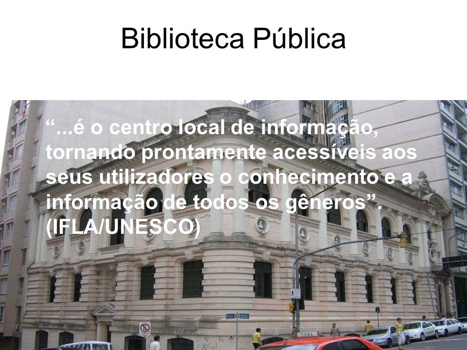Biblioteca Pública...é o centro local de informação, tornando prontamente acessíveis aos seus utilizadores o conhecimento e a informação de todos os g