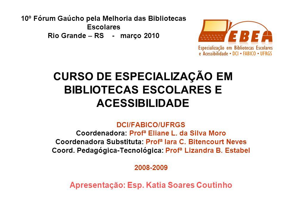 CURSO DE ESPECIALIZAÇÃO EM BIBLIOTECAS ESCOLARES E ACESSIBILIDADE DCI/FABICO/UFRGS Coordenadora: Profª Eliane L. da Silva Moro Coordenadora Substituta