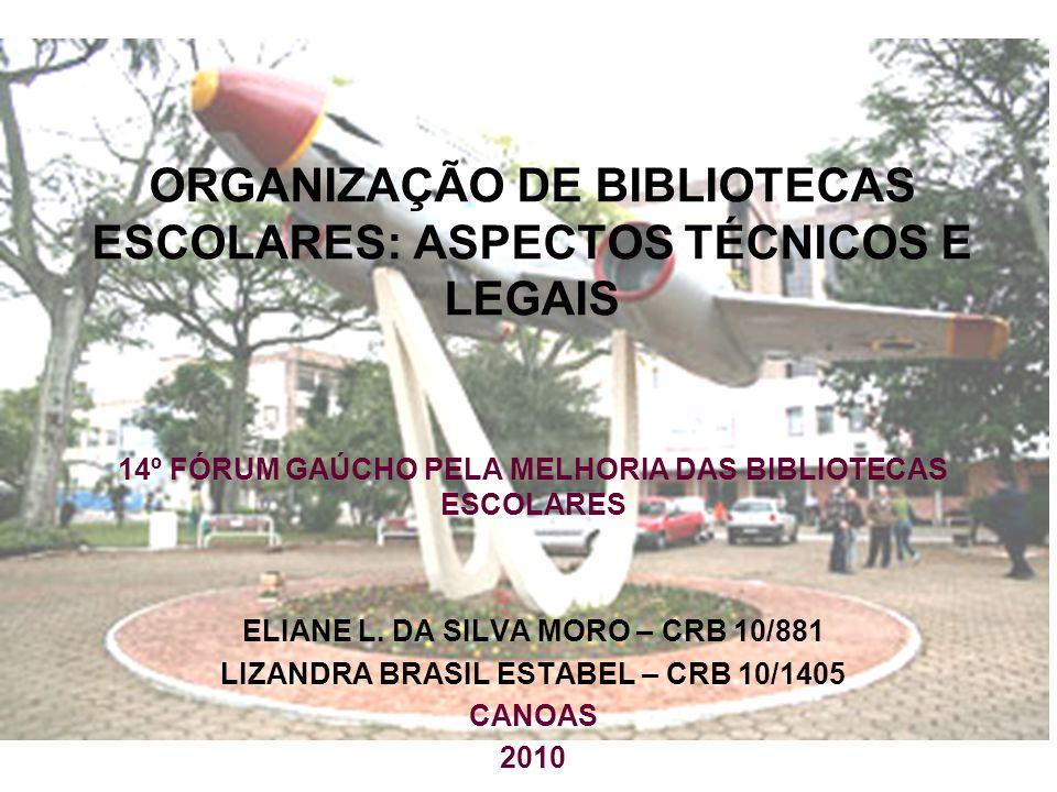 ORGANIZAÇÃO DE BIBLIOTECAS ESCOLARES: ASPECTOS TÉCNICOS E LEGAIS 14º FÓRUM GAÚCHO PELA MELHORIA DAS BIBLIOTECAS ESCOLARES ELIANE L. DA SILVA MORO – CR