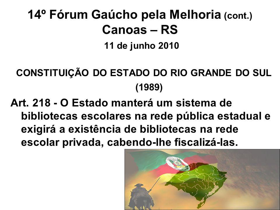 14º Fórum Gaúcho pela Melhoria (cont.) Canoas – RS 11 de junho 2010 CONSTITUIÇÃO DO ESTADO DO RIO GRANDE DO SUL (1989) Art. 218 - O Estado manterá um