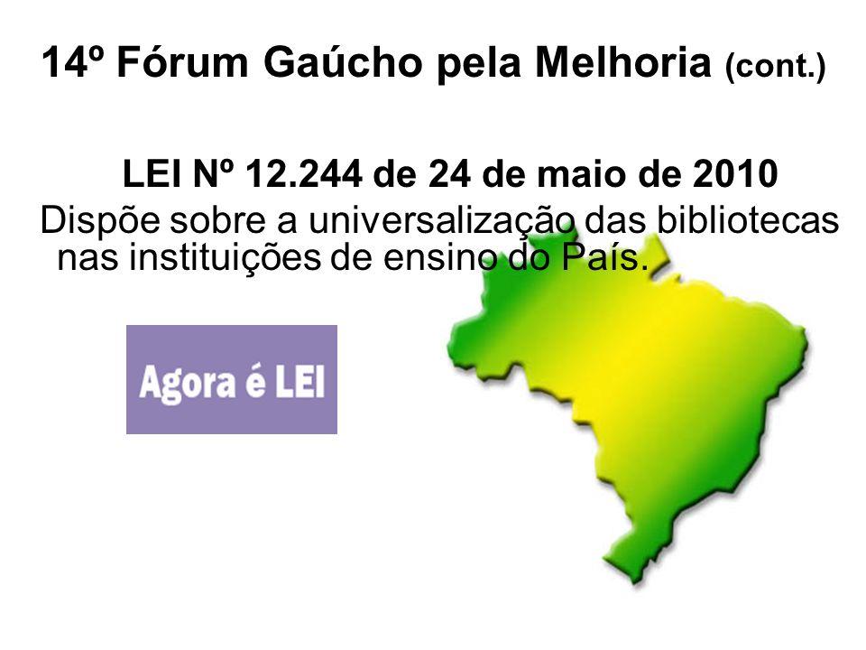 14º Fórum Gaúcho pela Melhoria (cont.) LEI Nº 12.244 de 24 de maio de 2010 Dispõe sobre a universalização das bibliotecas nas instituições de ensino d