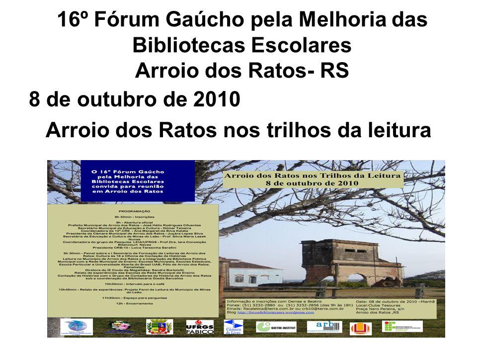 16º Fórum Gaúcho pela Melhoria das Bibliotecas Escolares Arroio dos Ratos- RS 8 de outubro de 2010 Arroio dos Ratos nos trilhos da leitura