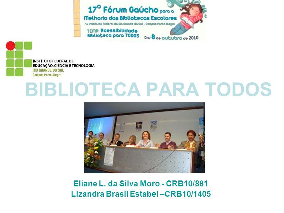 BIBLIOTECA PARA TODOS Eliane L. da Silva Moro - CRB10/881 Lizandra Brasil Estabel –CRB10/1405