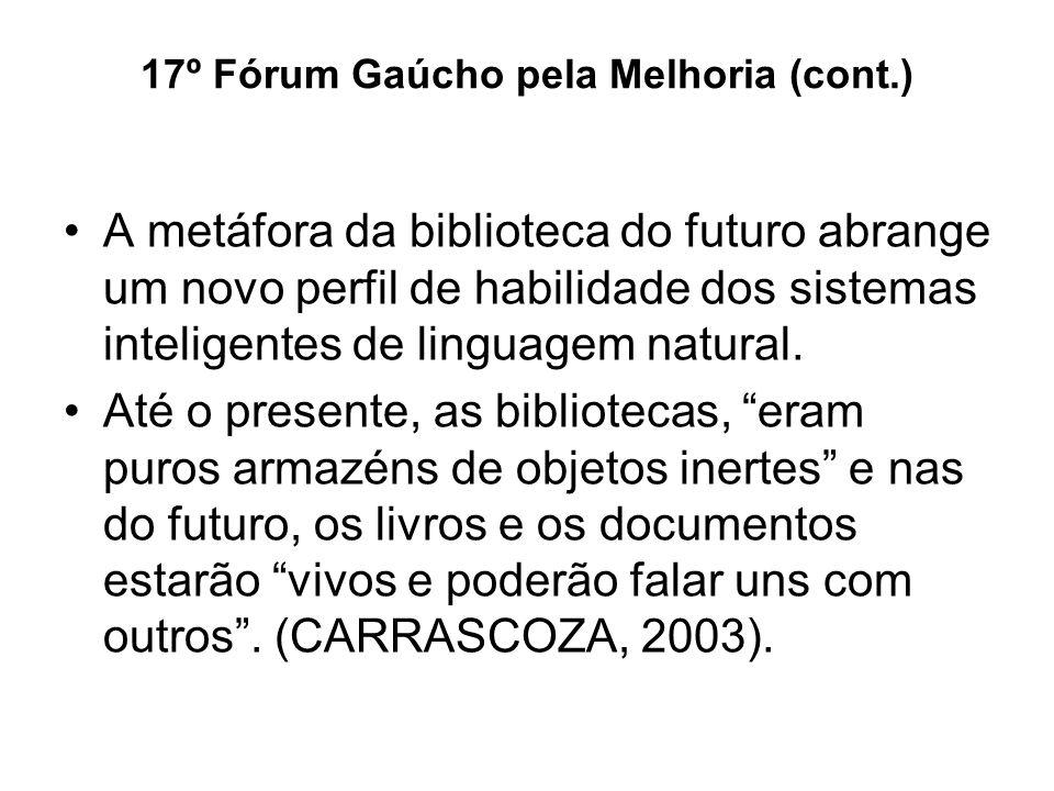 17º Fórum Gaúcho pela Melhoria (cont.) A metáfora da biblioteca do futuro abrange um novo perfil de habilidade dos sistemas inteligentes de linguagem