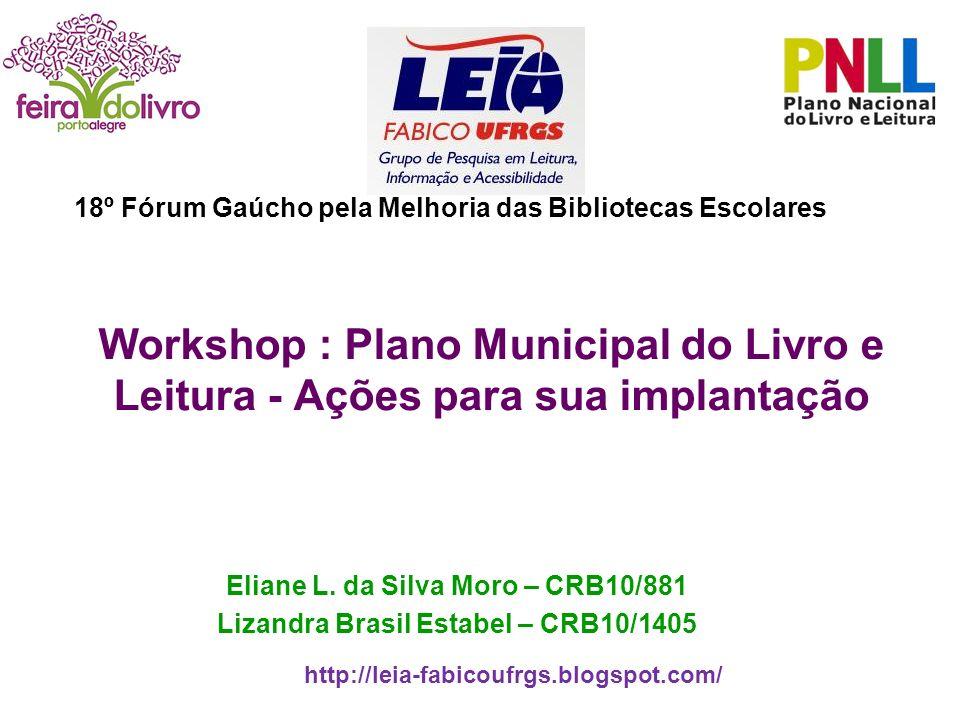 Workshop : Plano Municipal do Livro e Leitura - Ações para sua implantação Eliane L. da Silva Moro – CRB10/881 Lizandra Brasil Estabel – CRB10/1405 ht