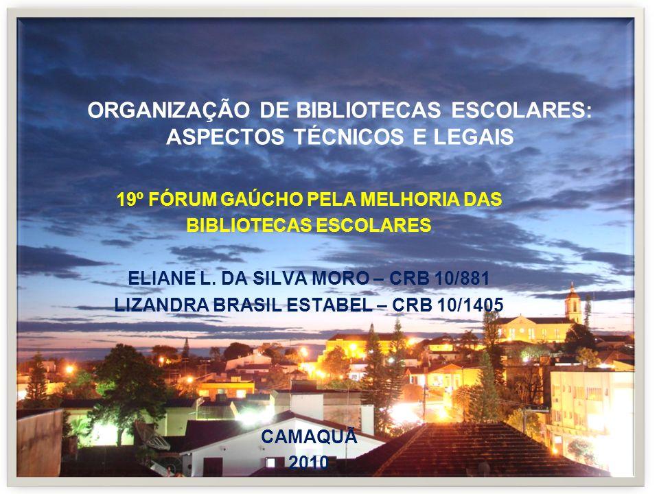 ORGANIZAÇÃO DE BIBLIOTECAS ESCOLARES: ASPECTOS TÉCNICOS E LEGAIS 19º FÓRUM GAÚCHO PELA MELHORIA DAS BIBLIOTECAS ESCOLARES ELIANE L. DA SILVA MORO – CR