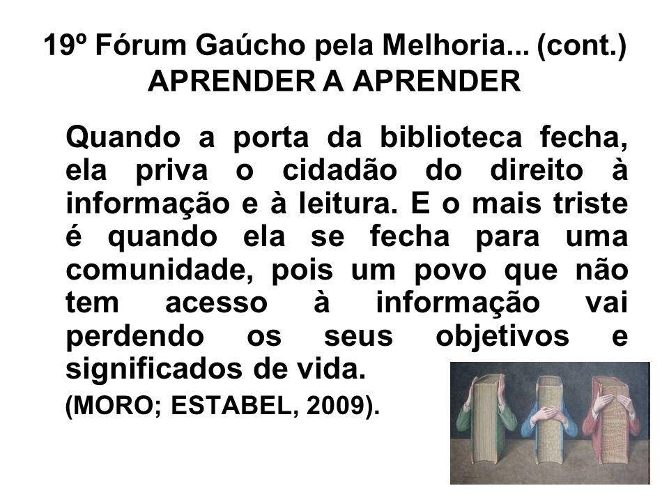 19º Fórum Gaúcho pela Melhoria... (cont.) APRENDER A APRENDER Quando a porta da biblioteca fecha, ela priva o cidadão do direito à informação e à leit