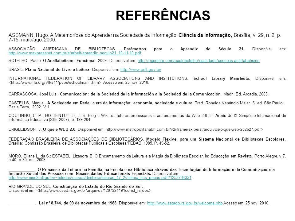 REFERÊNCIAS ASSMANN, Hugo. A Metamorfose do Aprender na Sociedade da Informação. Ciência da Informação, Brasília, v. 29, n. 2, p. 7-15, maio/ago. 2000
